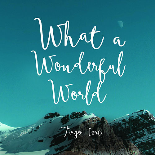What A Wonderful World Single Single By Tiago Iorc Napster