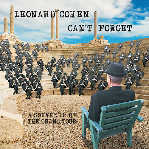 Can't Forget: A Souvenir Of The Grand Tour by Leonard Cohen