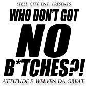 Who Don't Got No B*tches?! (feat. @WelvenDaGreat) - Single by Attitude