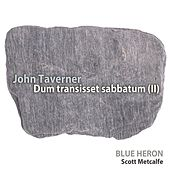 John Taverner: Dum transisset sabbatum (II) - Single by Blue Heron