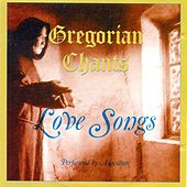 Gregorian Chants Love Songs by Auscultate