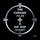 The Chrome Files: A Hip Hop Story, Vol. 3 by Various Artists