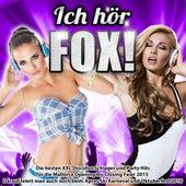 Ich hör Fox! – Die beste XXL Discofox Schlager und Party Hits für die Mallorca Opening bis Closing Feier 2015 (Darauf feiert man auch noch beim Apres Ski Karneval und Oktoberfest 2016) by Various Artists