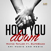 Hold You Down by Wayne Taylor