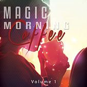 Magic Morning Coffee, Vol. 1 (Smooth Relaxing Lounge & Chill Tunes) by Various Artists