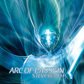 Arc Of Passion by Steve Roach