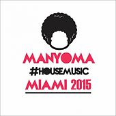 Manyoma #HouseMusic Miami 2015 Compilation - EP by Various Artists
