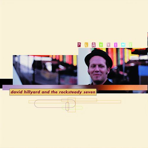 Playtime by David Hillyard & The Rocksteady Seven