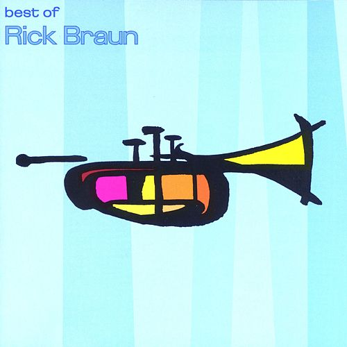 The Best Of Rick Braun by Rick Braun
