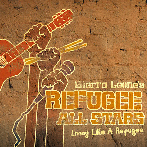 Living Like A Refugee by Sierra Leone's Refugee All Stars