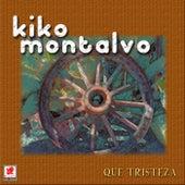 Que Tristeza by Kiko Montalvo