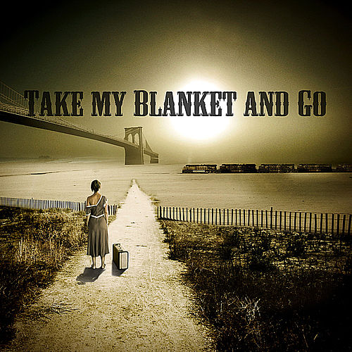 Take My Blanket and Go by Joe Purdy