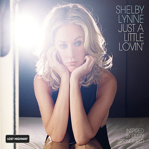 Just A Little Lovin' by Shelby Lynne