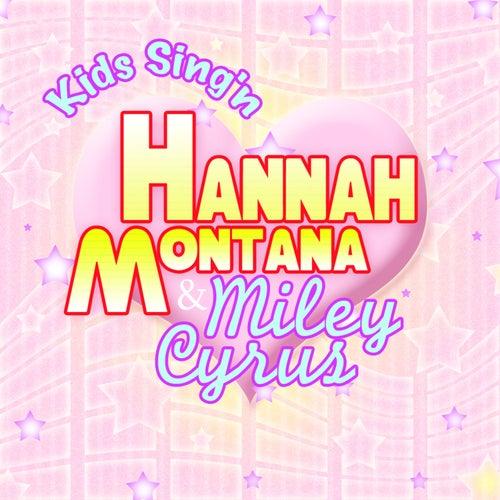 Kids Sing'n Hannah Montanna & Miley Cyrus by Kids Sing'n