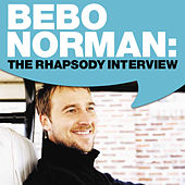Bebo Norman: The Rhapsody Interview by Bebo Norman