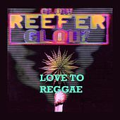Glow Reefer Glow - Love To Reggae by Various Artists
