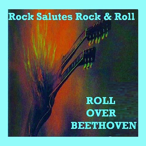 Rock Salutes Rock & Roll - Roll Over Beethoven by Various Artists