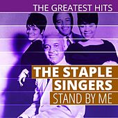 The Greatest Hits: The Staple Singers - Stand by Me von The Staple Singers