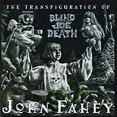 The Transfiguration Of Blind Joe Death by John Fahey