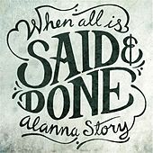 When All Is Said and Done by Alanna Story