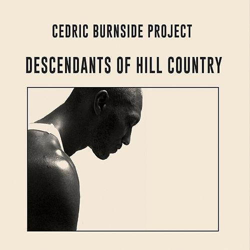 Descendants of Hill Country by Cedric Burnside Project