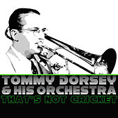 That's Not Cricket by Tommy Dorsey