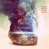 Earth Rocks Harder by Philadelphia Slick