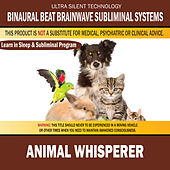 Animal Whisperer: Combination of Subliminal & Learning While Sleeping Program (Positive Affirmations, Isochronic Tones & Binaural Beats) by Binaural Beat Brainwave Subliminal Systems