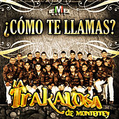 ¿Cómo Te Llamas? - Single by La Trakalosa de Monterrey