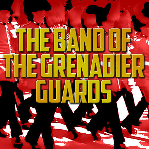 The Band of the Grenadier Guards by The Band Of The Grenadier Guards