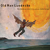 My Hands Are On Fire and other Love Songs by Old Man Luedecke