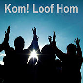 Kom! Loof Hom by Various Artists