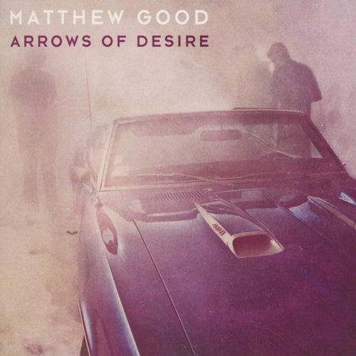 Arrows of Desire by Matthew Good