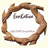 EvoKativa (Soft Chill Compilation) by Various Artists