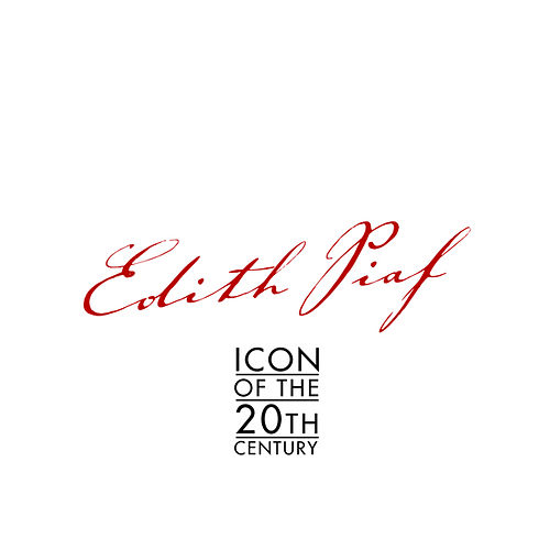 Edith Piaf - Icon of the 20th Century by Edith Piaf