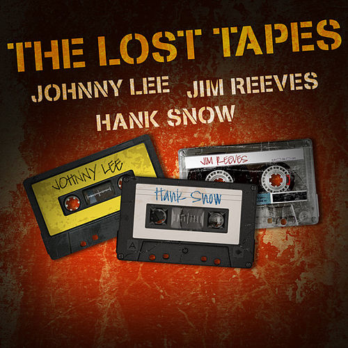 Johnny Lee, Jim Reeves & Hank Snow - The Lost Tapes by Various Artists