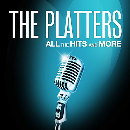 The Platters: All the Hits and More by The Platters