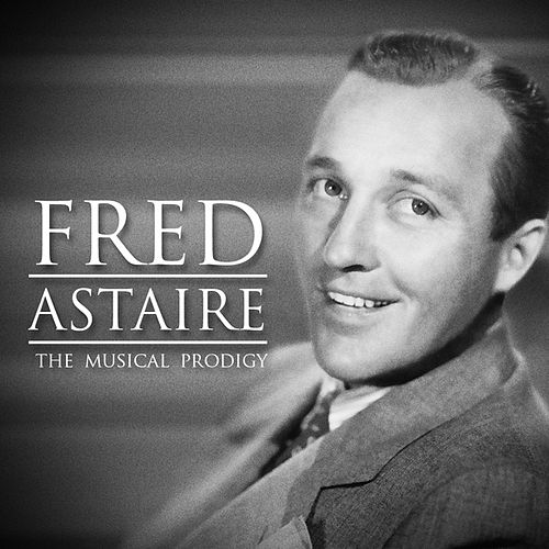Fred Astaire : The Musical Prodigy by Fred Astaire