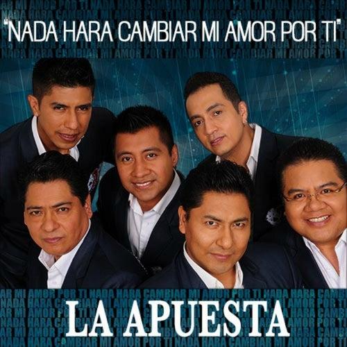 Nada Hará Cambiar Mi Amor por Ti by La Apuesta