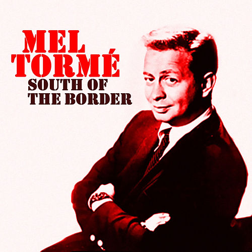 South of the Border by Mel Tormè