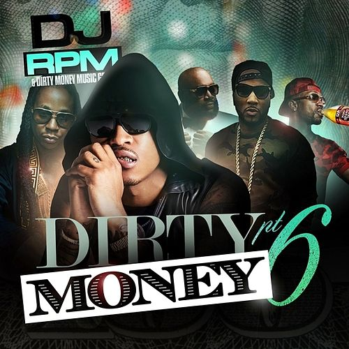 Dirty Money Part 6 by DJ RPM