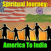 Spiritual Jounrey: America To India by Various Artists