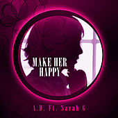 Make Her Happy (feat. Sarah G) - Single by A.D.