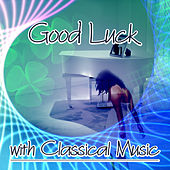 Good Luck with Classical Music - Lucky Day by Classical Music, Happy Moments with Instrumental Music, Felicity, Bliss by Bliss Club