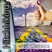 Hitchhiking with Classics – Classical Music for Driving and Traveling, Calm and Mood Masterpieces, Journey Car Classic Tracks, Workout Plans, Be Free by Hitchhikers Guide Collection