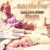 Baby Don't Cry: Calm Love Piano Chopin - The Best Classical Sounds with Piano, Relaxing Piano Music, Background Piano Music, Chill Piano for Your Baby, Calming Music by Chill Piano Baby Band