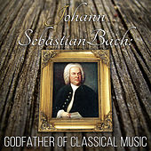Johann Sebastian Bach: Godfather of Classical Music – Great Time with Supreme Classical Masterpieces, Timeless and Mood Classics, Must Have Ultimate Collection, Classical Music Therapy by Bach Fugue Masters