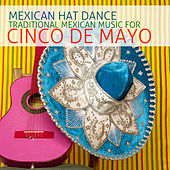 Mexican Hat Dance: Traditional Mexican Music for Cinco De Mayo by Various Artists