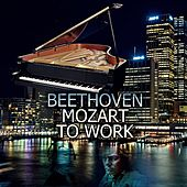 Beethoven, Mozart to Work - Office Music for the Workplace, Effective Working Music, Feel Better with Perfect Work Music, Background Music for Work, Perfect Piano by Office Work Music Society