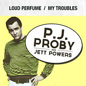 Loud Perfume / My Troubles by P.J. Proby